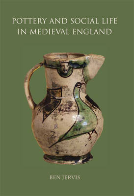 Pottery and Social Life in Medieval England (Hardback)