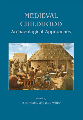 Medieval Childhood: Archaeological Approaches (Paperback)