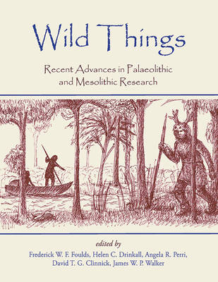 Wild Things: Recent advances in Palaeolithic and Mesolithic research (Paperback)