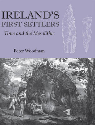 Ireland's First Settlers: Time and the Mesolithic (Hardback)