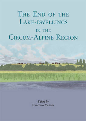 The end of the lake-dwellings in the Circum-Alpine region (Paperback)