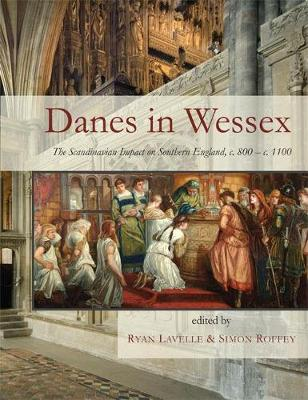 Danes in Wessex: The Scandinavian Impact on Southern England, c. 800-c. 1100 (Paperback)