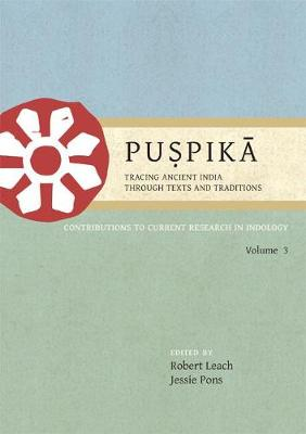 Puspika: Tracing Ancient India Through Texts and Traditions: Contributions to Current Research in Indology Volume 3 - Puspika: Tracing Ancient India through Texts and Traditions 3 (Paperback)