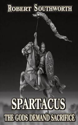 Spartacus the Gods Demand Sacrifice (Paperback)