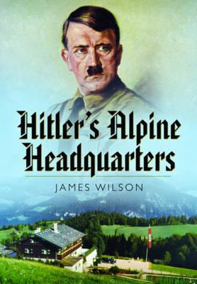 Hitler's Alpine Headquarters (Hardback)