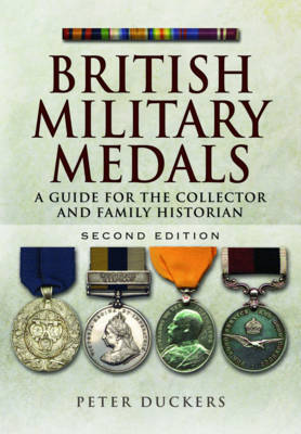 British Military Medals: A Guide for the Collector and Family Historian (Hardback)