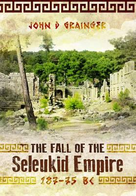 Fall of Seleukid Empire 187-75 BC (Hardback)