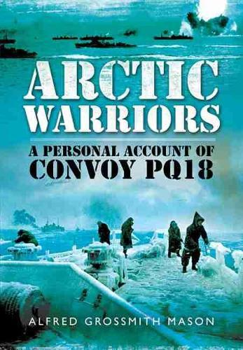 Arctic Warriors: A Personal Account of Convoy PQ18 (Hardback)