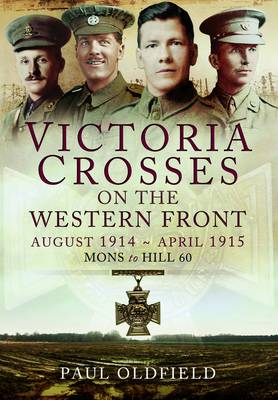 Victoria Crosses on the Western Front August 1914-April 1915: A Guide to the Locations - from Mons to Hill 60 (Hardback)