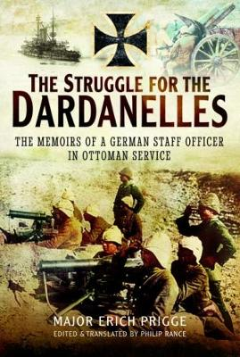 The Struggle for the Dardanelles: The Memoirs of a German Staff Officer in Ottoman Service (Hardback)