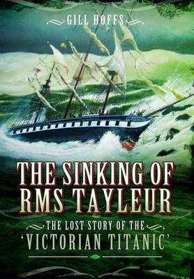 The Sinking of RMS Tayleur: The Lost Story of the Victorian Titanic (Hardback)