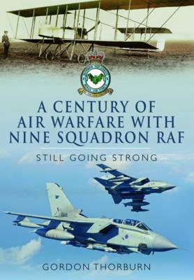 A Century of Air Warfare with Nine (IX) Squadron, RAF: Still Going Strong (Hardback)