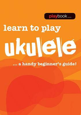 Playbook: Learn To Play Ukulele - A Handy Beginner's Guide] (Paperback)