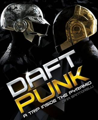 Daft Punk: A Trip Inside the Pyramid (Hardback)