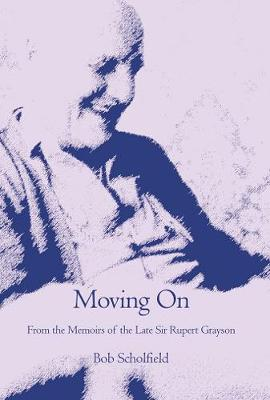 Moving On: From the Memoirs of the Late Sir Rupert Grayson (Paperback)