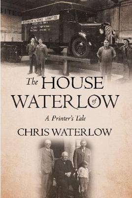 The House of Waterlow: A Printer's Tale (Hardback)