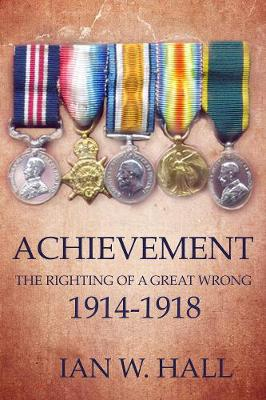 Achievement: The Righting of a Great Wrong, 1914 to 1918: A commentary in too many words (Paperback)