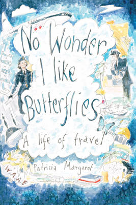 No Wonder I Like Butterflies: A Life of Travel (Paperback)