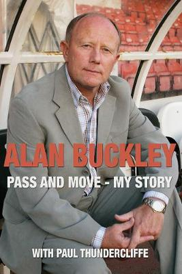 Alan Buckley: Pass and Move: My Story (Hardback)