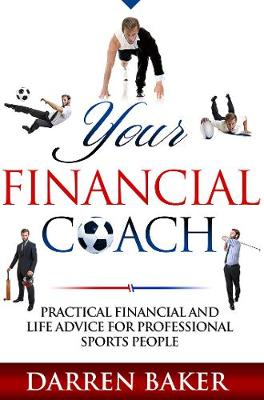 Your Financial Coach: Practical financial and life advice for professional sports people (Paperback)
