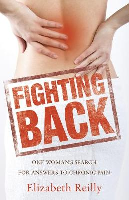 Fighting Back: One woman's search for answers to chronic pain (Paperback)