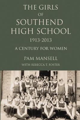 The Girls of Southend High School 1913-2013: A Century for Women (Paperback)