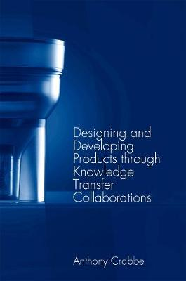 Designing and Developing Products through Knowledge Transfer Collaborations (Paperback)