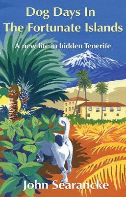 Dog Days In The Fortunate Islands: A new life in hidden Tenerife (Paperback)