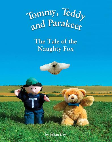 The Tale of the Naughty Fox - Tommy, Teddy and Parakeet 1 (Hardback)