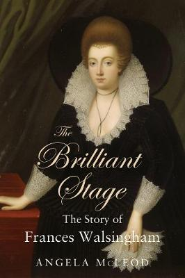 The Brilliant Stage: The Story of Frances Walsingham (Paperback)