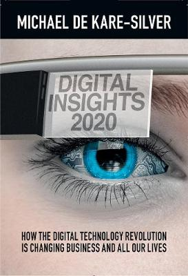 Digital Insights 2020: How the Digital Technology Revolution is Changing Business and All Our Lives (Hardback)