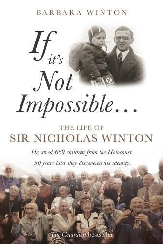 If it's Not Impossible...: The life of Sir Nicholas Winton (Paperback)