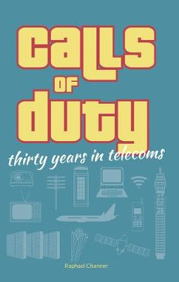 Calls of Duty: Thirty Years in Telecoms (Paperback)
