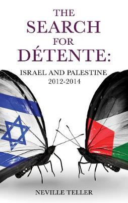 The Search for Detente:: Israel and Palestine 2012-2014 (Paperback)