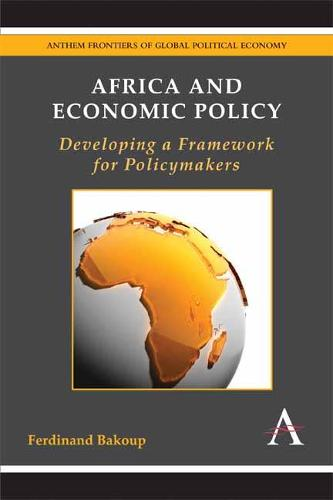 Africa and Economic Policy: Developing a Framework for Policymakers - Anthem Frontiers of Global Political Economy (Hardback)