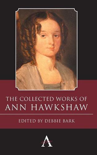 The Collected Works of Ann Hawkshaw - Anthem Nineteenth-Century Series (Hardback)