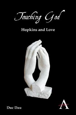 Touching God: Hopkins and Love - Anthem Nineteenth-Century Series (Paperback)