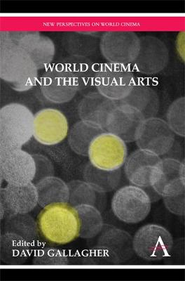 World Cinema and the Visual Arts - Anthem Studies in Theatre and Performance (Paperback)