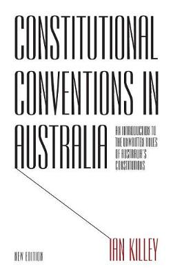 Constitutional Conventions in Australia: An Introduction to the Unwritten Rules of Australia's Constitutions - Anthem-ASP Australasia Publishing Programme (Hardback)