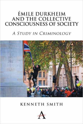 Emile Durkheim and the Collective Consciousness of Society: A Study in Criminology - Key Issues in Modern Sociology 1 (Paperback)