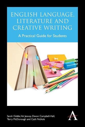 English Language, Literature and Creative Writing: A Practical Guide for Students (Paperback)