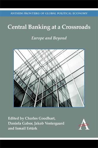 Central Banking at a Crossroads: Europe and Beyond - Anthem Frontiers of Global Political Economy (Hardback)