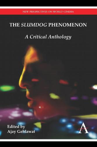 "The ""Slumdog"" Phenomenon: A Critical Anthology - Anthem South Asian Studies (Paperback)"