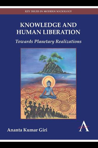 Knowledge and Human Liberation: Towards Planetary Realizations - Key Issues in Modern Sociology (Paperback)