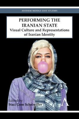 Performing the Iranian State: Visual Culture and Representations of Iranian Identity - Anthem Middle East Studies (Paperback)