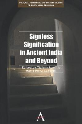 Signless Signification in Ancient India and Beyond - Cultural, Historical and Textual Studies of South Asian Religions 1 (Paperback)