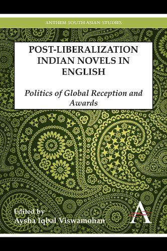 Postliberalization Indian Novels in English: Politics of Global Reception and Awards - Anthem South Asian Studies (Paperback)