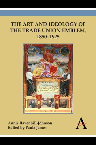 The Art and Ideology of the Trade Union Emblem, 1850-1925 (Paperback)