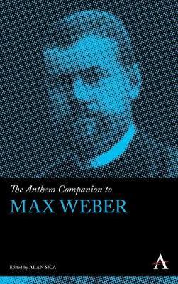 The Anthem Companion to Max Weber - Anthem Companions to Sociology (Hardback)