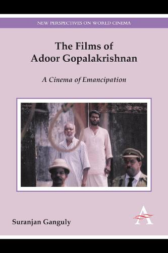 The Films of Adoor Gopalakrishnan: A Cinema of Emancipation - New Perspectives on World Cinema (Paperback)